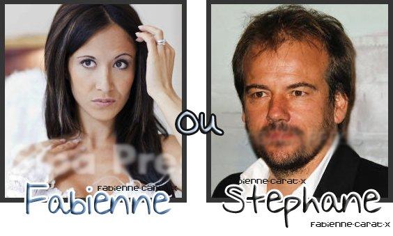 Fabienne.  Vs Stéphane.