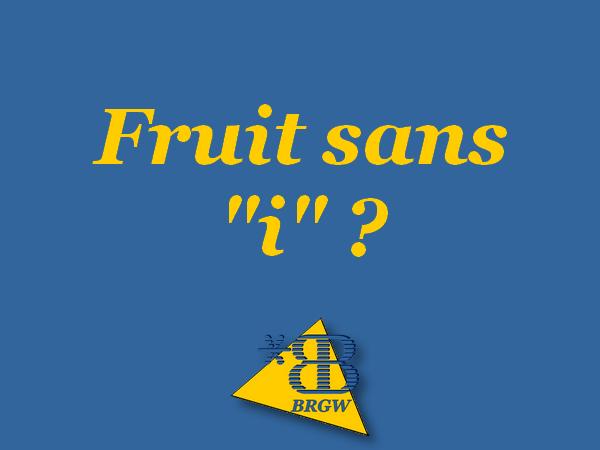 """Fruit sans """"i"""" ?"""