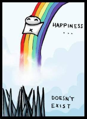 hapiness doesn't exist
