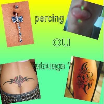 Plutôt piercing ou tatouage dit moi :D