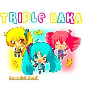 Triple Baka / Triple Baka ~ Neru Akita, Kasane Teto et Miku Hatsune (2009)