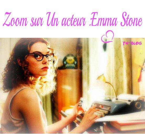 Rubrique :  Film et  Zoom sur un Acteur ( EMMA STONE )  ...