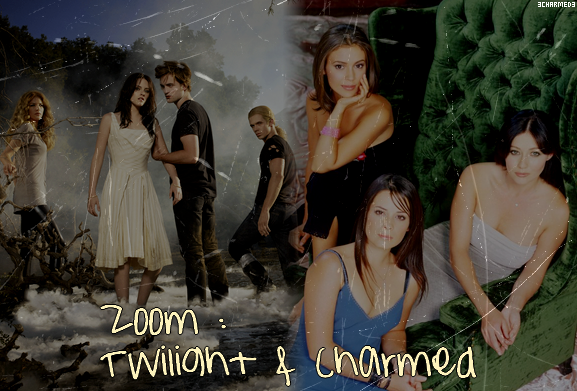 ☼ Zoom : Twilight & Charmed