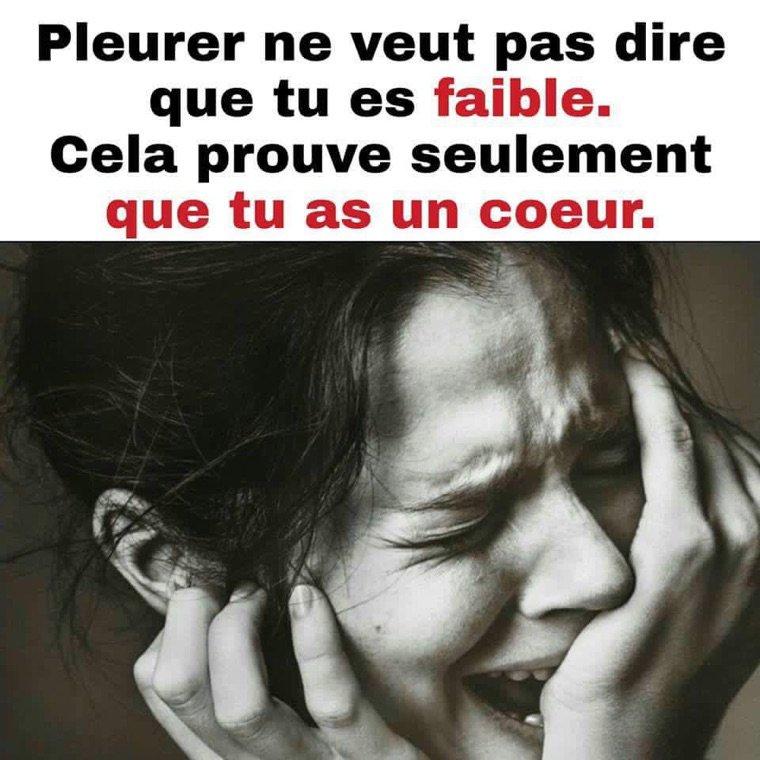 Pleurer ne veut pas dire que tu es faible...