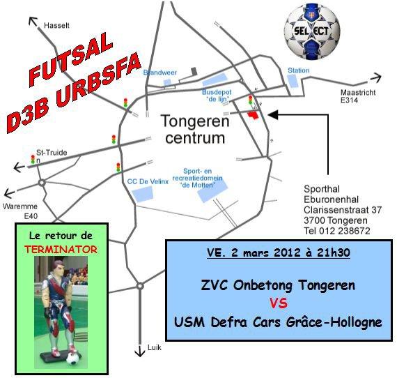 Ce vendredi 2 mars à 21h30 à Tongres: ZVC Onbetong Tongeren - USM Defra Cars G-H. Venez nombreux pour nous encourager !!!
