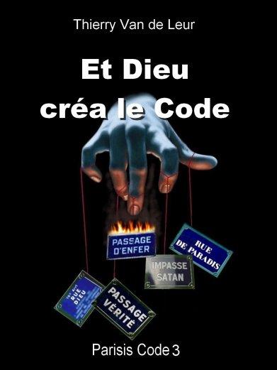 PARISIS CODE - tome 3 :  Et Dieu créa ... le Code