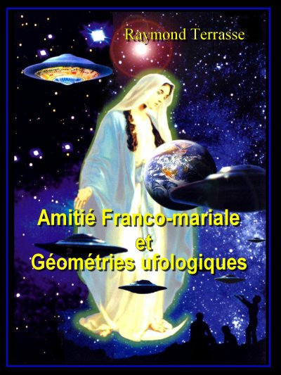 Raymond Terrasse : AMITIE FRANCO - MARIALE ET GEOMETRIES UFOLOGIQUES