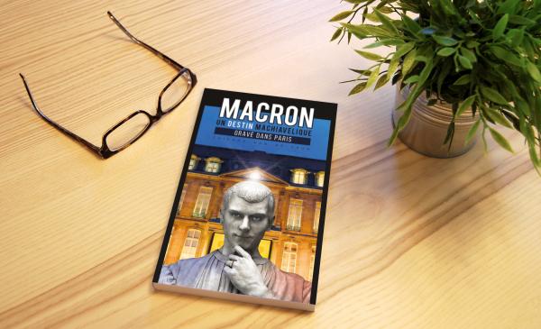 Nouveau livre : Macron, un Destin machivélique gravé dans Paris -