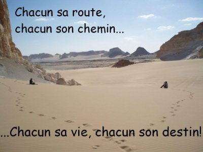 ................... Chacun sa route  , Chacun son chemin  ,  Chacun sa Vie  ....................