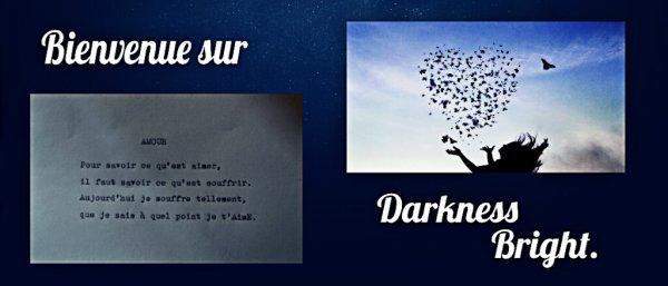 Bienvenue sur Darkness Bright.