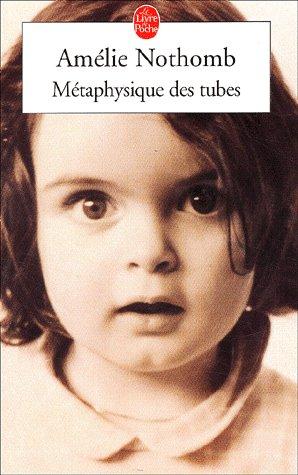 . Métaphysique des tubes, Amélie Nothomb .