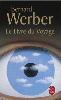 . Le livre du voyage, Bernard Werber .
