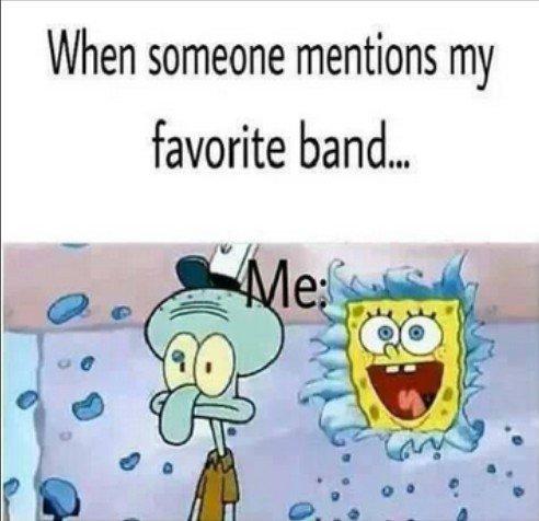 Quand quelqu'un mentionne mon groupe préféré ...
