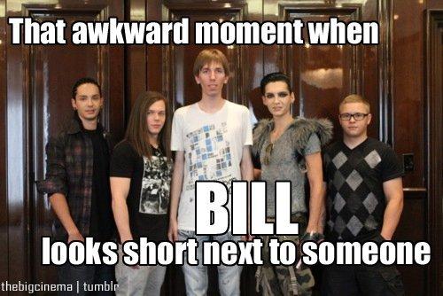 Cet étrange moment quand Bill semble petit à coté de quelqu'un ...