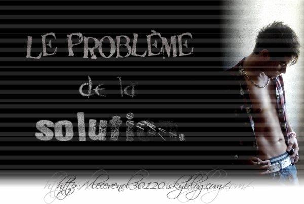 . . . Le problème de la solution. Montage réalisé le : 30/08/10 . . .