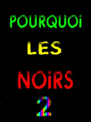 POURQUOi LES NOiRS 2 !