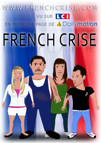 FRENCH CRISE : Dessin Animé , Cartoon. by RiSTOURNE. C'EST LA CRISE MAIS LA VIE CONTINUE !
