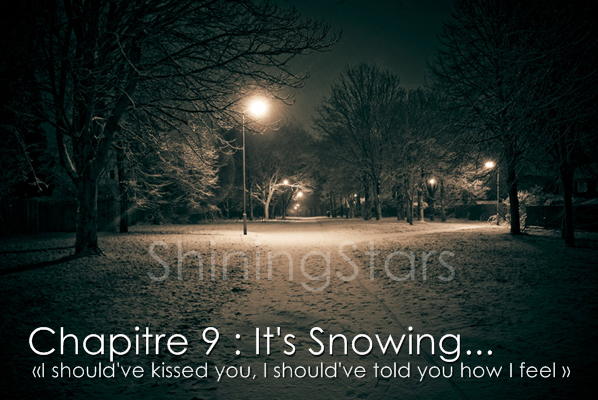 Chapitre 9 It's snowing..« I should've kissed you, I should've told you how I feel »