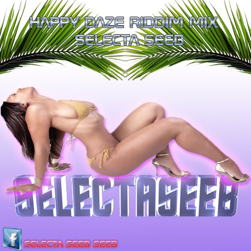 HAPPY DAZE RIDDIM MIX SELECTA SEEB [PSYKO-SOUND]2012