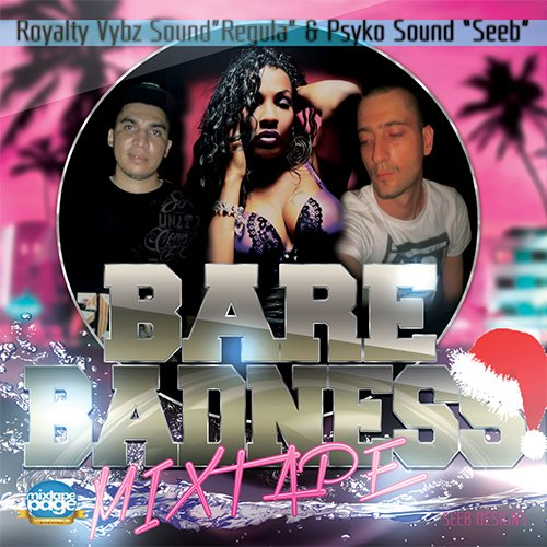 Bare Badness Mixtape Royalty Vybz Sound (selecta regula)& Psyko Sound (selecta seeb) dec 2012