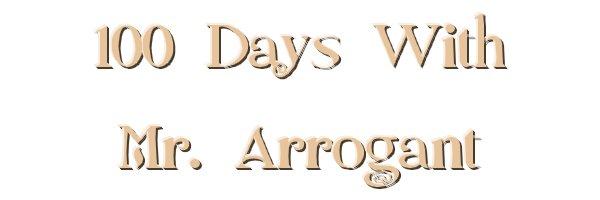100 Days with Mr. Arrogant