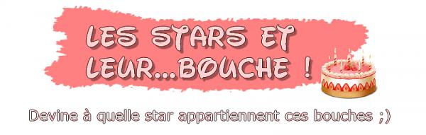Les stars et leur...bouche !