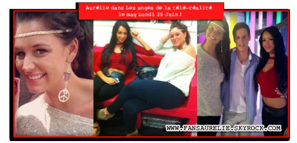 Aurélie dans Les anges de la télé-réalité le mag Lundi 25 Juin !