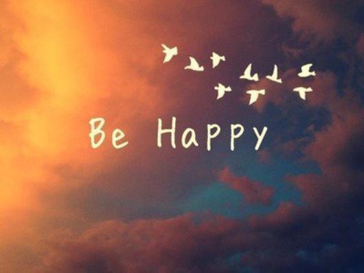 Sois heureux et je le serais.
