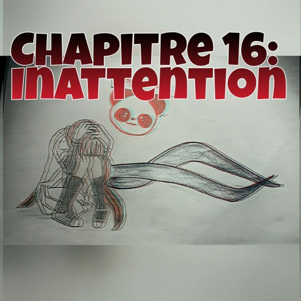Chapitre 16:Inattention