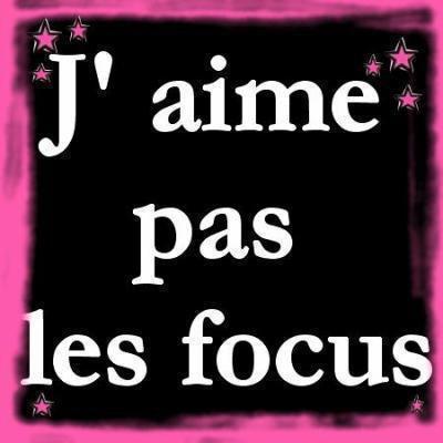 J'aime pas les focus