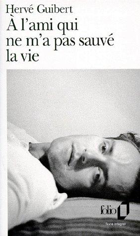 A l'ami qui ne m'a pas sauvé la vie / Hervé Guibert