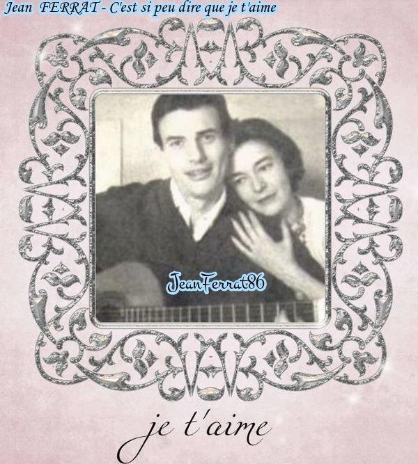 Jean FERRAT - C'est si peu dire que je t'aime ( d'après un poème de Louis ARAGON)