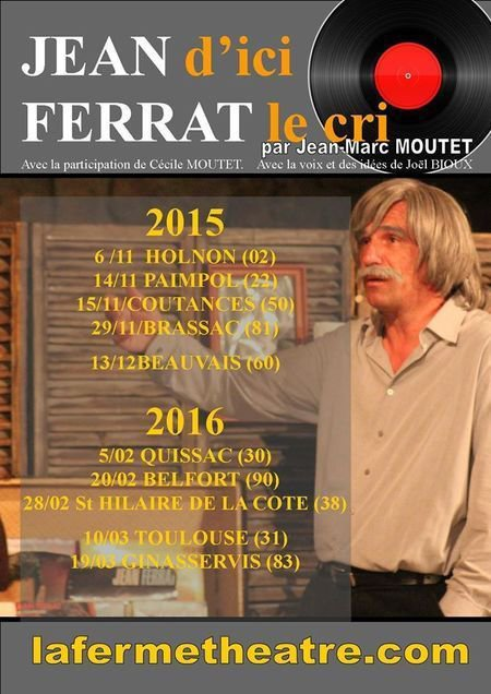 2015-2016)  Quelques dates du spectacle Jean d'ici FERRAT le cri