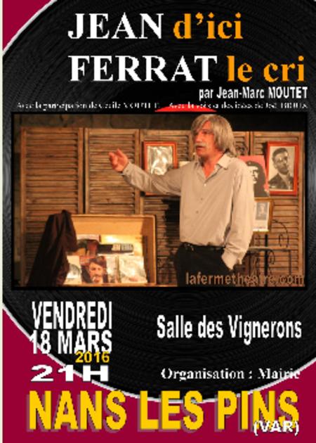 2016)  Spectacle Jean d'ici FERRAT le cri à Nans-les-Pins (83860)  le 18 mars 2016