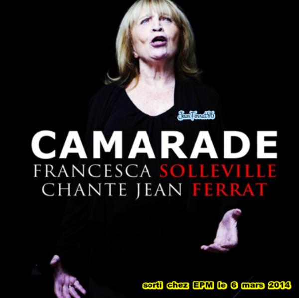 2014)  Francesca SOLLEVILLE chante FERRAT - Camarade ( Album sorti le 6 Mars 2014)  chez EPM