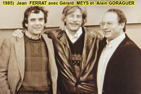 1985)  Jean FERRAT avec ses amis  Gérard MEYS et Alain GORAGUER