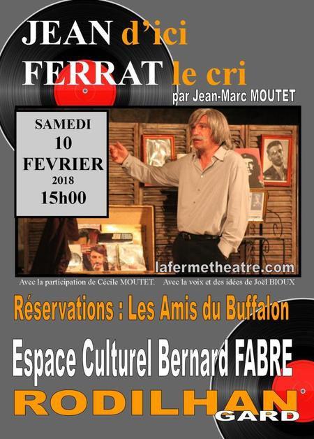 """2018)  Spectacle  """" Jean d'ici FERRAT le cri  """" le 10 février à RODILHAN (30230)"""