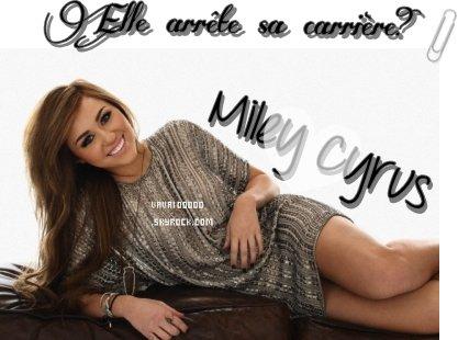 Miley Cyrus: Elle arrête sa carrière?