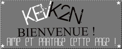 ★ Kev K2N. BIENVENUE! ★