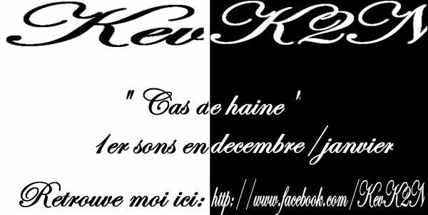 """Kev K2N: """"Cas de haine"""" 1er sons en decembre/janvier!"""