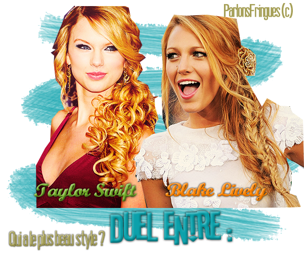 Duel entre Taylor Swift et Blake Lively ! Qui se fringue le mieux ?