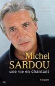 """Le 10 novembre, parution d'une biographie """"SARDOU UNE VIE EN CHANTANT"""""""