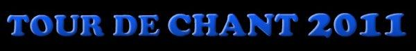 """RUBRIQUE """"TOUR DE CHANT 2011"""""""