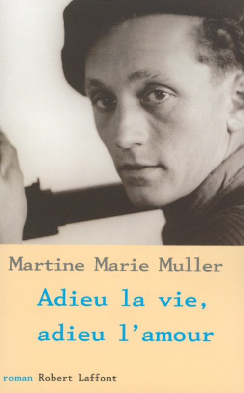 Roman : Adieu La Vie , Adieu l'Amour - Martine Marie Muller