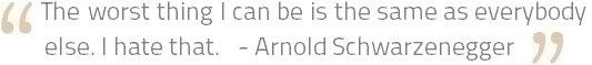 Arnold Schwarzenegger's philosophy