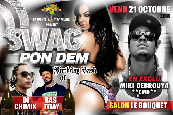 SWAG PON DEM birthday bash TITAY & Dj CHIMIK AU SALON BOUQUET SAINT-DENIS ... EN EXCLU : Miki DEBROUYA , DJ GALAK, PON A KISS SOUND