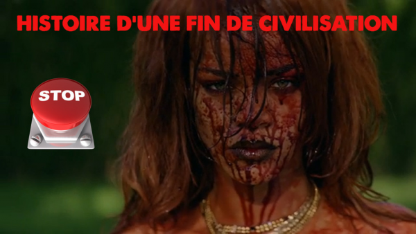 Rihanna ou la fin de la civilisation occidentale !...