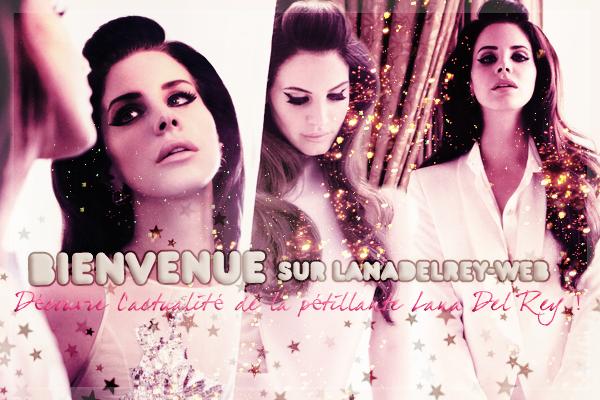 Ton nouveau blog source Lana Del Rey : LanaDelRey-WEB !