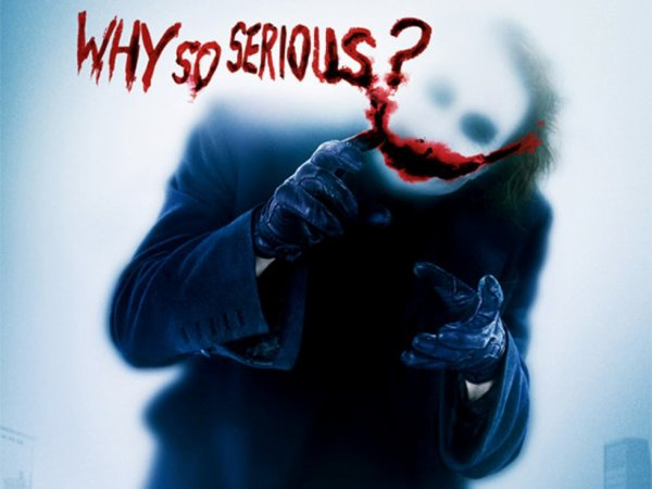 Why so serious ? -
