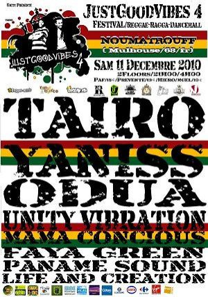 "Samedi 11 Décembre Festival Just Good Vibes n°4 "" Taïro , Yanis Odua , Unity Vibration , Mama Concious , Faya Green , Paname Sound , Life & Creation """